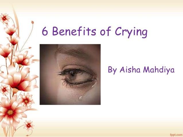 6 Benefits of Crying  By Aisha Mahdiya
