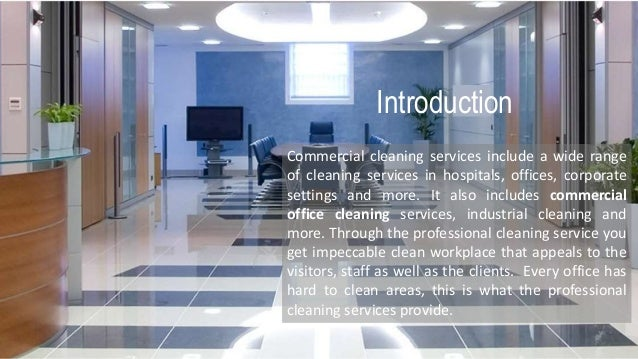 Introduction Commercial cleaning services include a wide range of cleaning services in hospitals, offices, corporate setti...