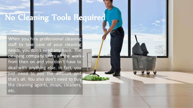 No Cleaning Tools Required When you hire professional cleaning staff to take care of your cleaning needs, you don't need a...