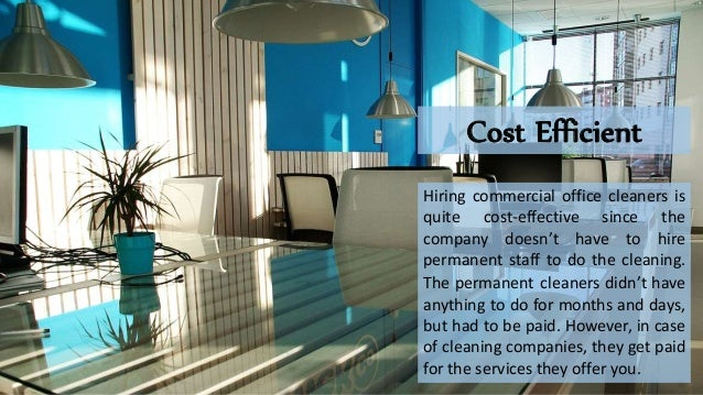 Cost Efficient Hiring commercial office cleaners is quite cost-effective since the company doesn't have to hire permanent ...
