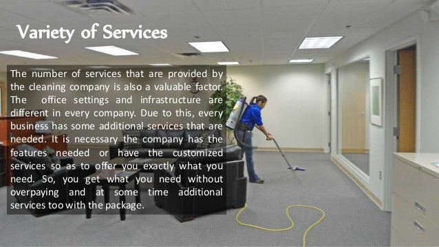 Variety of Services The number of services that are provided by the cleaning company is also a valuable factor. The office...