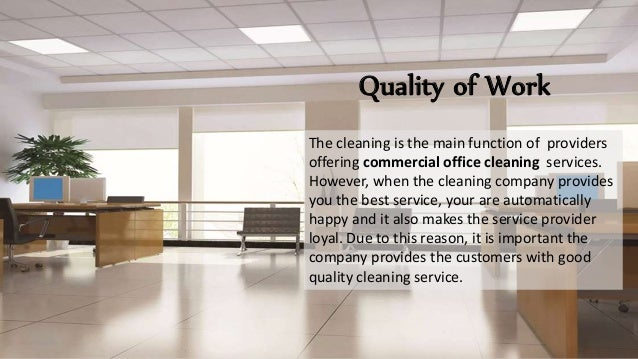 Quality of Work The cleaning is the main function of providers offering commercial office cleaning services. However, when...