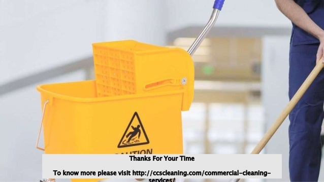 Thanks For Your Time To know more please visit http://ccscleaning.com/commercial-cleaning-