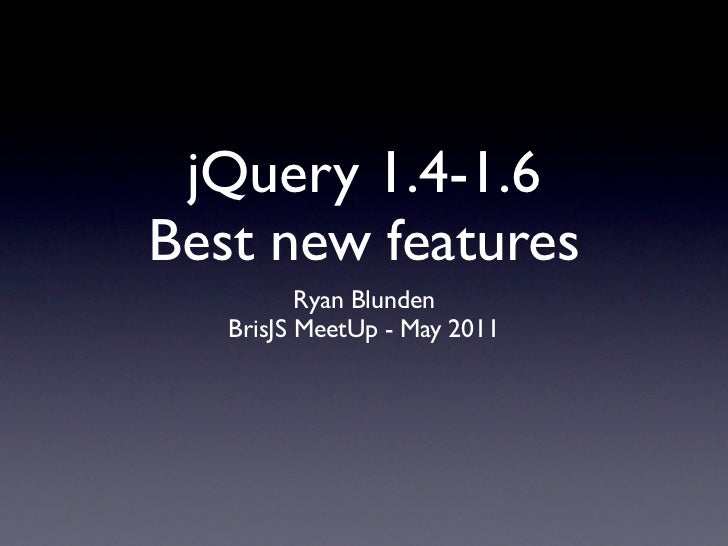 jQuery 1.4-1.6Best new features          Ryan Blunden   BrisJS MeetUp - May 2011