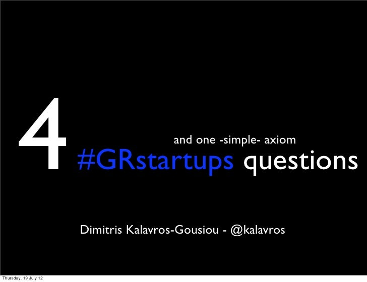 4                               and one -simple- axiom                       #GRstartups questions                       D...