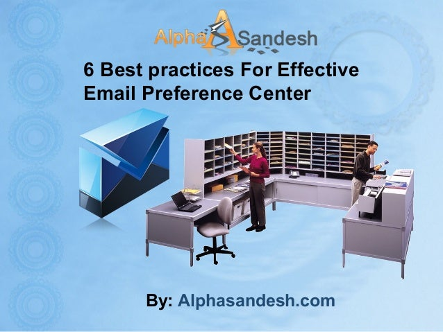 6 Best practices For Effective Email Preference Center By: Alphasandesh.com