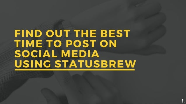 FIND OUT THE BEST TIME TO POST ON SOCIAL MEDIA USING STATUSBREW