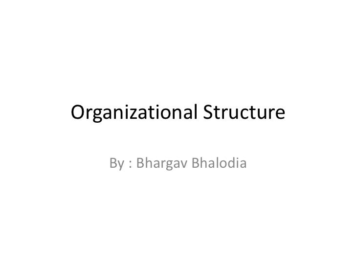 Organizational Structure<br />By : BhargavBhalodia<br />