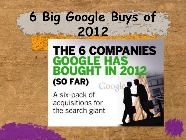 6 Big Google Buys of       2012