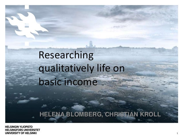 HELENA BLOMBERG, CHRISTIAN KROLL 1 Researching qualitatively life on basic income