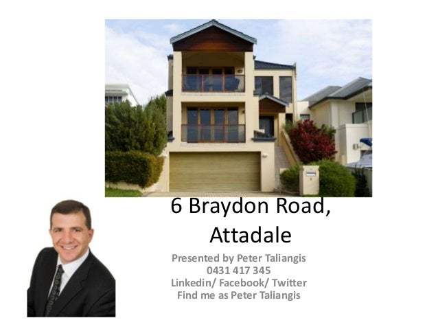 6 Braydon Road, Attadale Presented by Peter Taliangis 0431 417 345 Linkedin/ Facebook/ Twitter Find me as Peter Taliangis