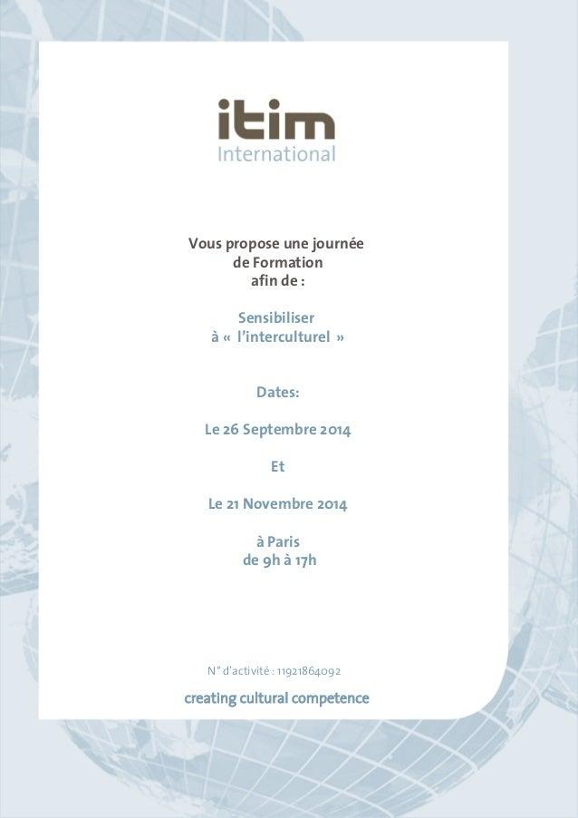 Vous propose une journée  de Formation  afin de :  Sensibiliser  à « l'interculturel »  Dates:  Le 26 Septembre 2014  Et  ...