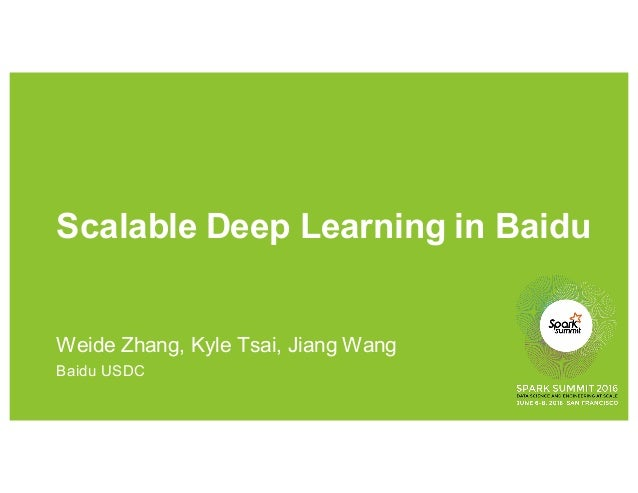 Scalable Deep Learning in Baidu Weide Zhang, Kyle Tsai, Jiang Wang Baidu USDC