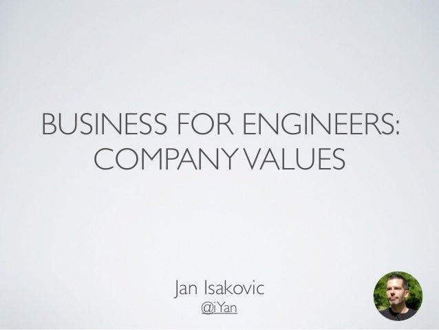 BUSINESS FOR ENGINEERS:  COMPANY VALUES  Jan Isakovic  @iYan