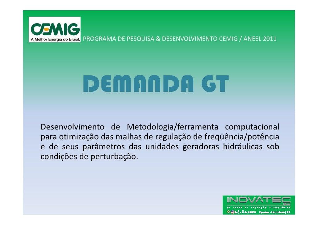 PROGRAMA DE PESQUISA & DESENVOLVIMENTO CEMIG / ANEEL 2011               DEMANDA GT Desenvolvimento de Metodologia/ferramen...