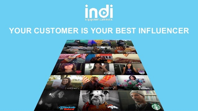 YOUR CUSTOMER IS YOUR BEST INFLUENCER