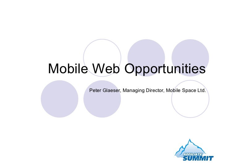 Mobile Web Opportunities Peter Glaeser, Managing Director, Mobile Space Ltd.