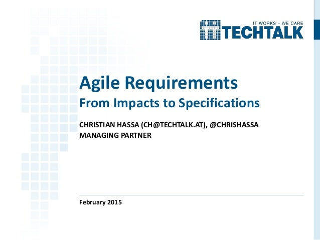 CHRISTIAN HASSA (CH@TECHTALK.AT), @CHRISHASSA MANAGING PARTNER February 2015 Agile Requirements From Impacts to Specificat...