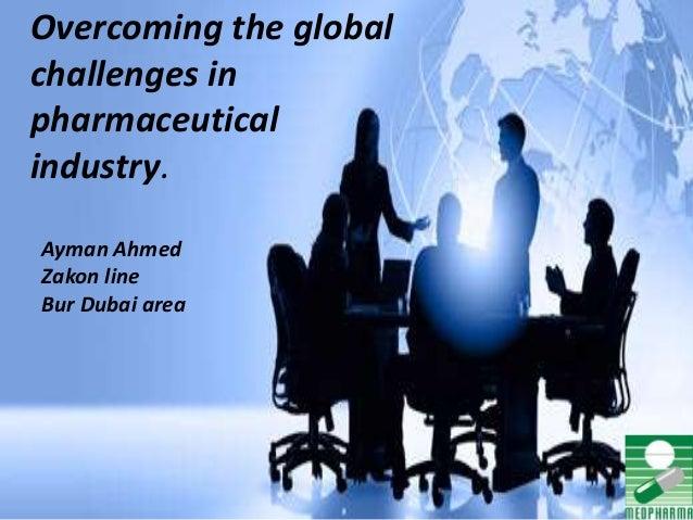 Overcoming the global challenges in pharmaceutical industry. Ayman Ahmed Zakon line Bur Dubai area