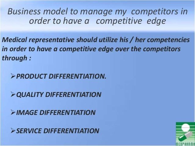 Business model to manage my competitors in order to have a competitive edge PRODUCT DIFFERENTIATION. QUALITY DIFFERENTIA...