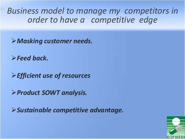 Business model to manage my competitors in order to have a competitive edge Masking customer needs. Feed back. Efficien...