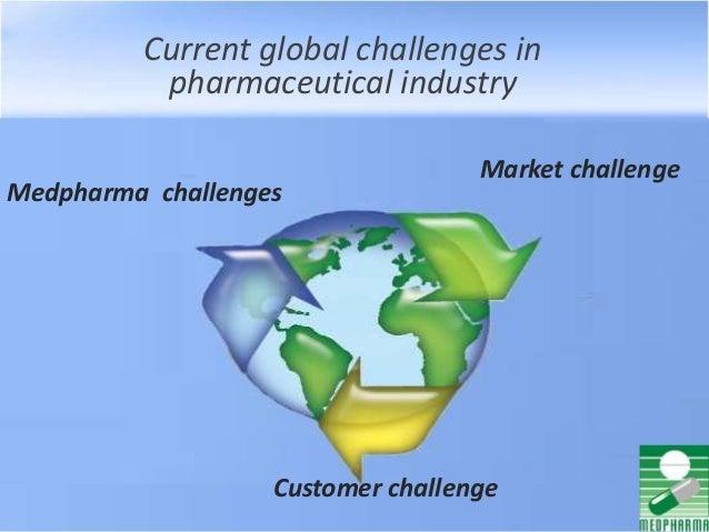 Current global challenges in pharmaceutical industry Customer challenge Market challenge Medpharma challenges