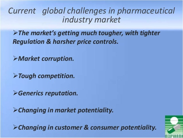 Current global challenges in pharmaceutical industry market The market's getting much tougher, with tighter Regulation & ...