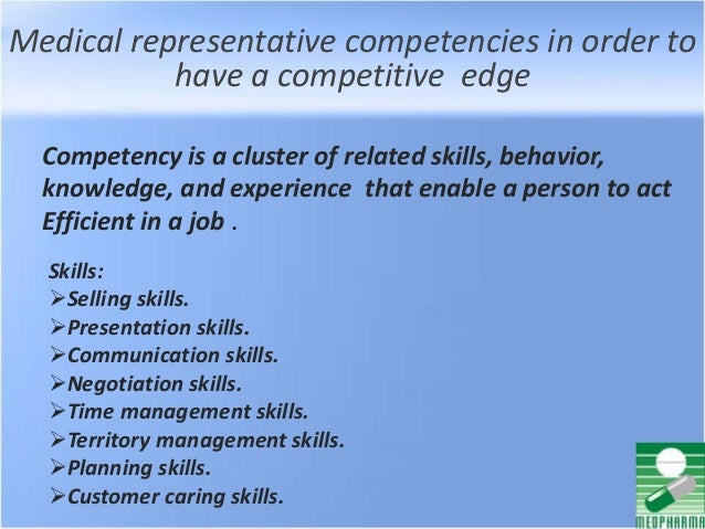 Medical representative competencies in order to have a competitive edge Competency is a cluster of related skills, behavio...