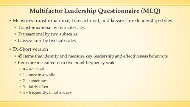 multifactor leadership questionnaire mlq Leadership 14 study  according to the multifactor leadership questionnaire (mlq), which type of leader avoids responsibilities, fails to make decisions, or is.