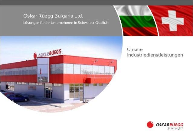 Oskar Rüegg Bulgaria Ltd. Lösungen für Ihr Unternehmen in Schweizer Qualität Unsere Industriedienstleistungen