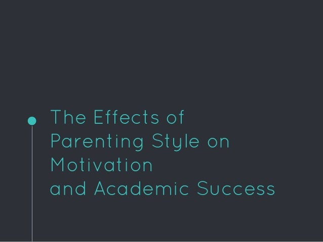 The Effects of Parenting Style on Motivation and Academic Success