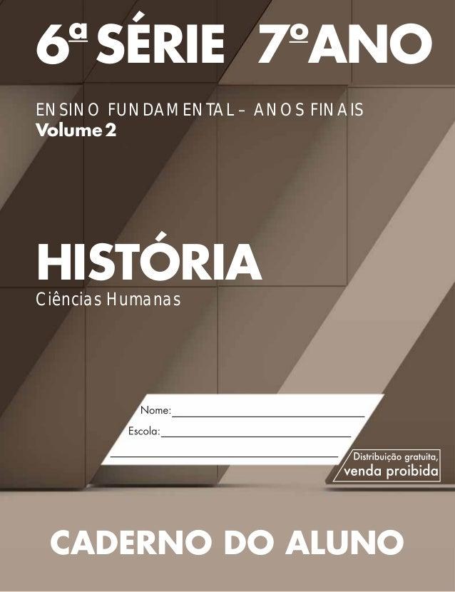 6a SÉRIE 7o ANO ENSINO FUNDAMENTAL – ANOS FINAIS Volume2 HISTÓRIA Ciências Humanas CADERNO DO ALUNO