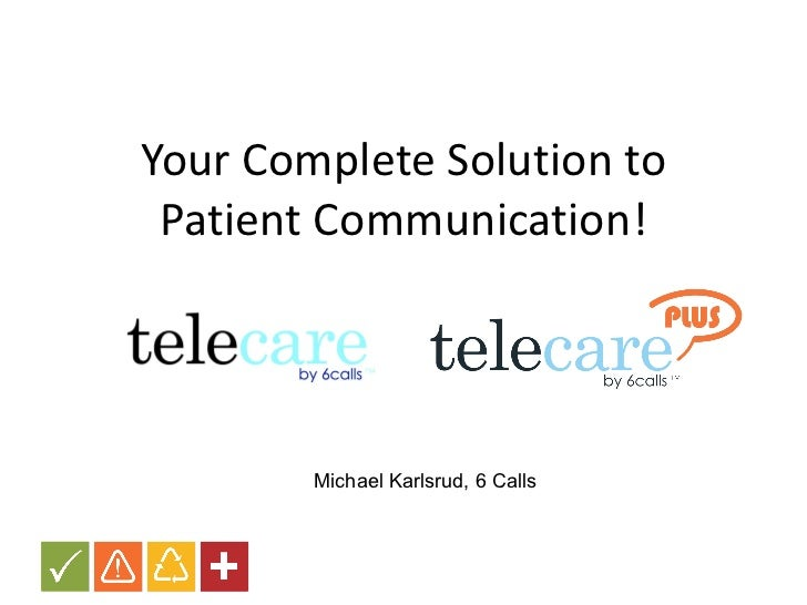 Your Complete Solution to Patient Communication! Michael Karlsrud, 6 Calls