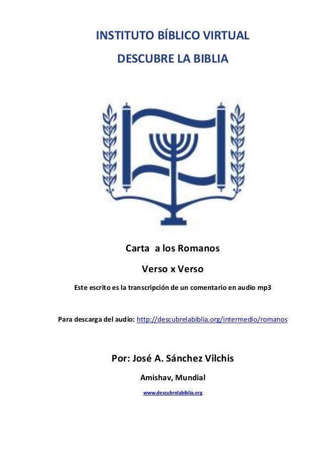 INSTITUTO BÍBLICO VIRTUAL DESCUBRE LA BIBLIA  Carta a los Romanos Verso x Verso Este escrito es la transcripción de un com...