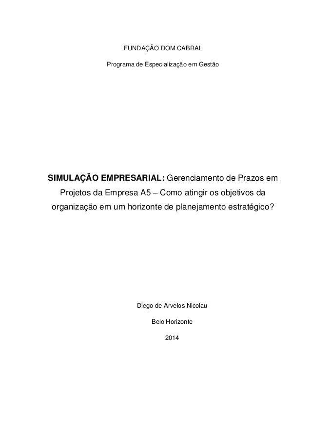 FUNDAÇÃO DOM CABRAL Programa de Especialização em Gestão SIMULAÇÃO EMPRESARIAL: Gerenciamento de Prazos em Projetos da Emp...