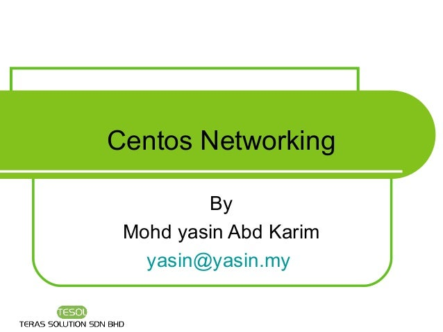 Centos Networking         By Mohd yasin Abd Karim   yasin@yasin.my