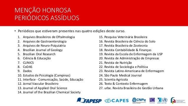 MENÇÃO HONROSA PERIÓDICOS ASSÍDUOS • Periódicos que estiveram presentes nas quatro edições deste curso. 1. Arquivos Brasil...