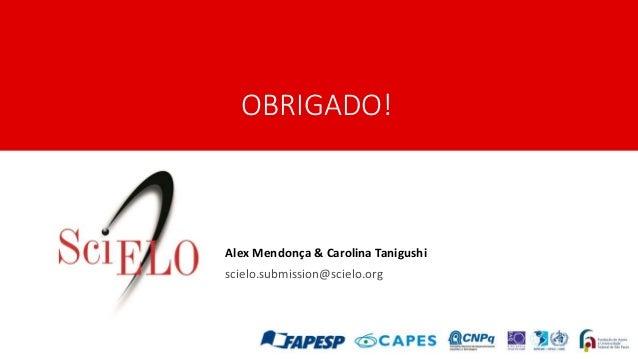 OBRIGADO! Alex Mendonça & Carolina Tanigushi scielo.submission@scielo.org