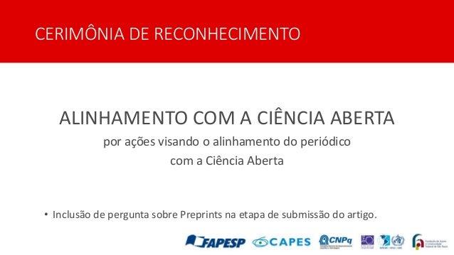CERIMÔNIA DE RECONHECIMENTO ALINHAMENTO COM A CIÊNCIA ABERTA por ações visando o alinhamento do periódico com a Ciência Ab...