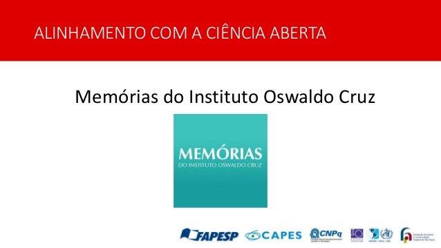 ALINHAMENTO COM A CIÊNCIA ABERTA Memórias do Instituto Oswaldo Cruz