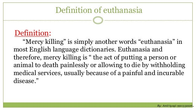 term euthanasia Euthanasia is the act of deliberately ending a person's life to relieve suffering   you may have heard the terms active euthanasia and passive euthanasia.