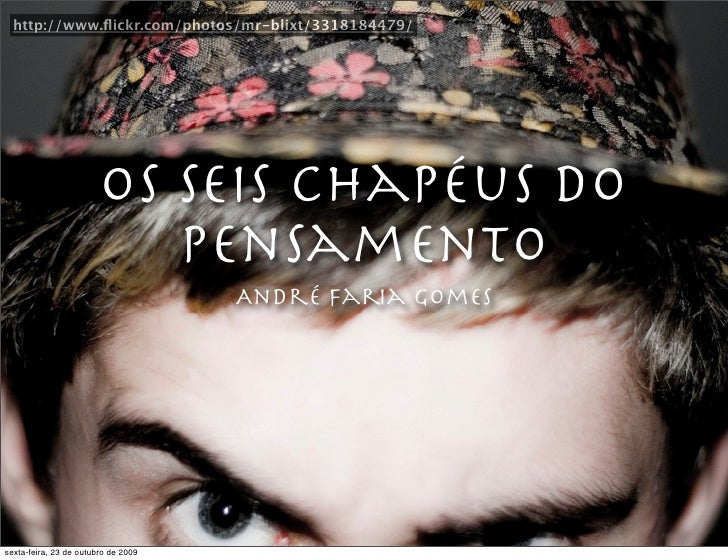 http://www.flickr.com/photos/mr-blixt/3318184479/                             Os Seis Chapéus do                           ...