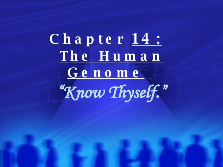 "Chapter  14:   The Human Genome   "" Know Thyself."""