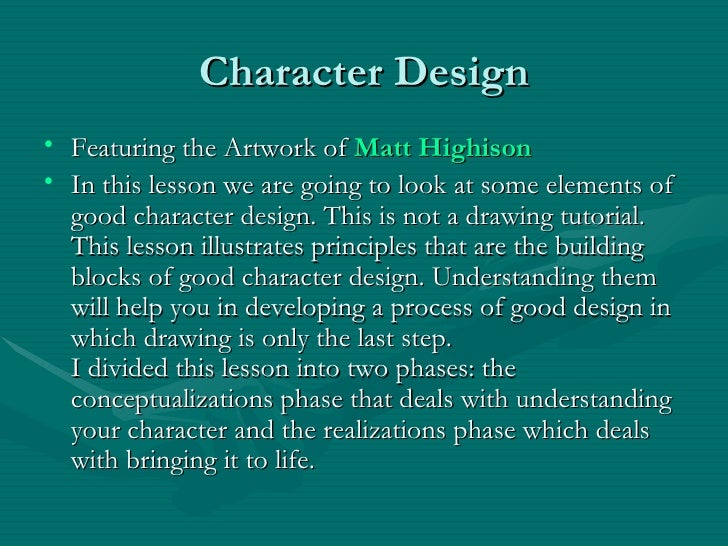 Character Design <ul><li>Featuring the Artwork of  Matt  Highison </li></ul><ul><li>In this lesson we are going to look at...