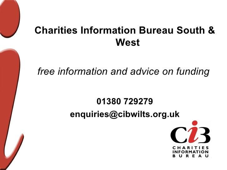 <ul><li>Charities Information Bureau South & West  </li></ul><ul><li>free information and advice on funding   </li></ul><u...