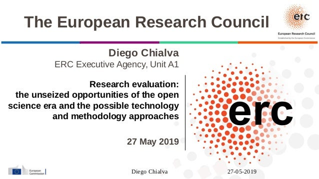 Diego Chialva 27-05-2019 Diego Chialva ERC Executive Agency, Unit A1 Research evaluation: the unseized opportunities of th...