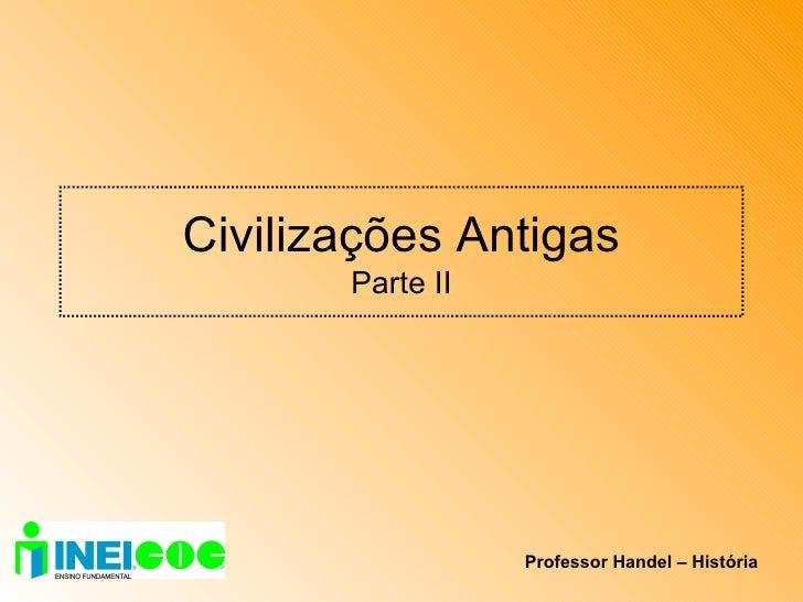 Civilizações Antigas Parte II Professor Handel – História