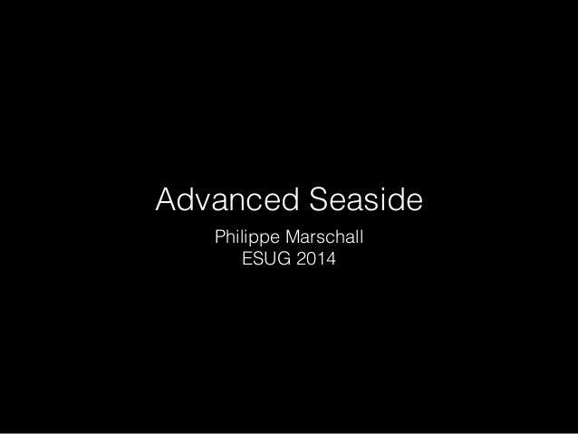 Advanced Seaside  Philippe Marschall  ESUG 2014