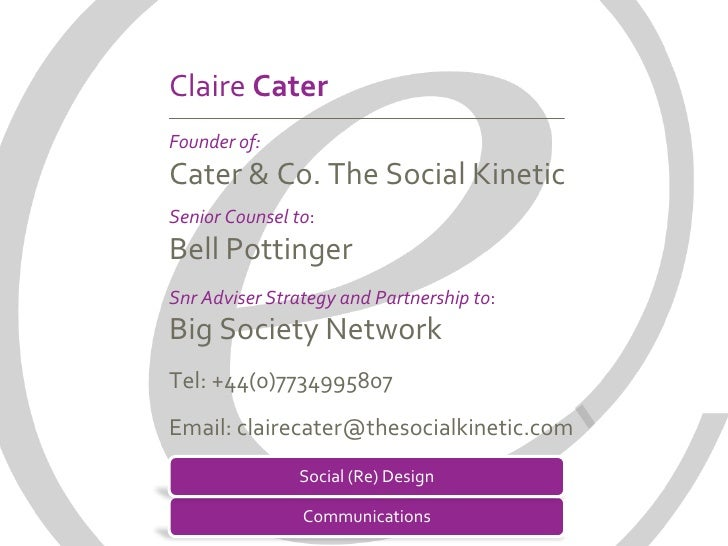 Claire CaterFounder of:Cater & Co. The Social KineticSenior Counsel to:Bell PottingerSnr Adviser Strategy and Partnership ...