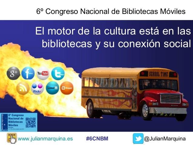 6º Congreso Nacional de Bibliotecas Móviles  El motor de la cultura está en las bibliotecas y su conexión social  www.juli...
